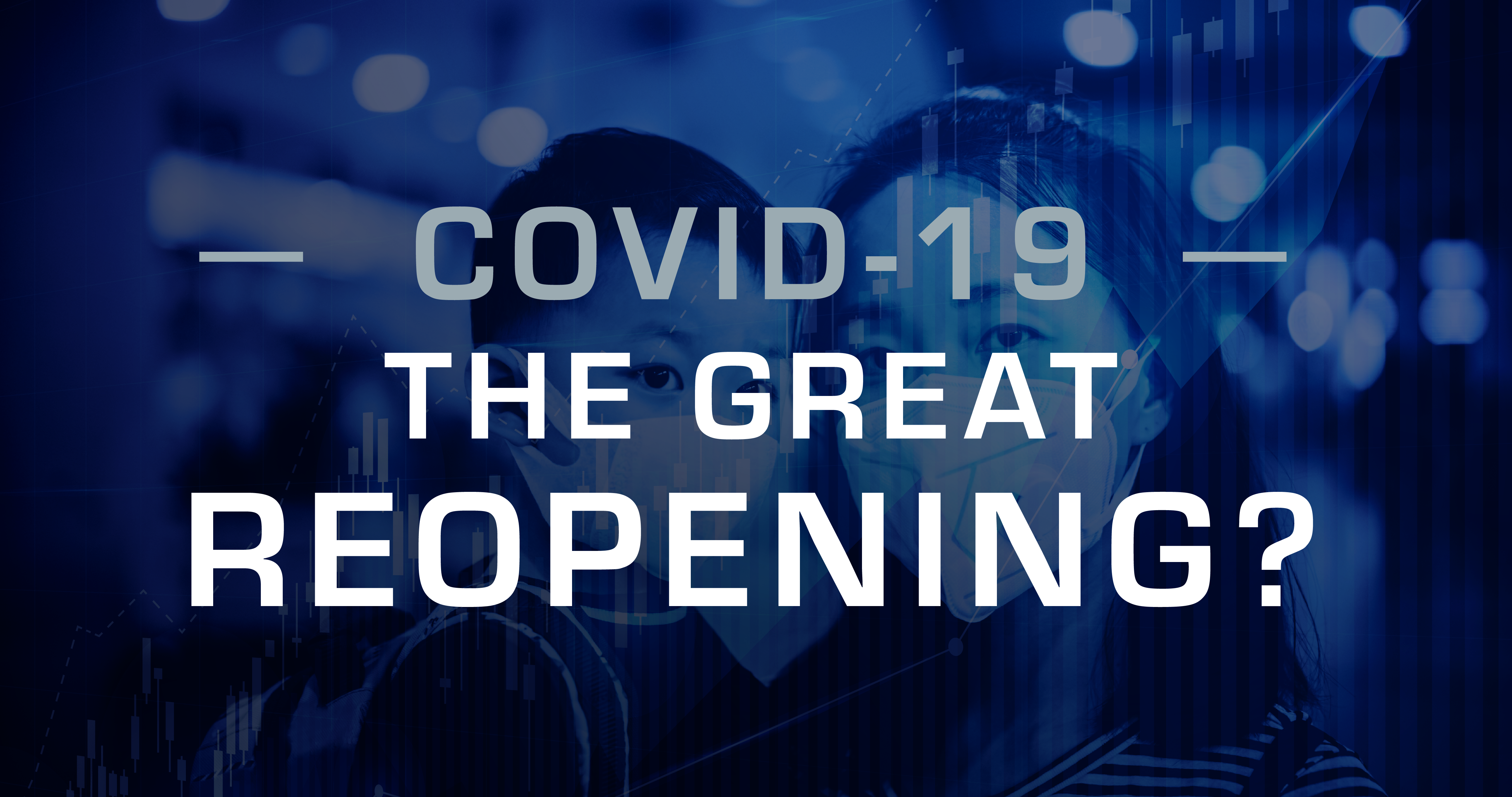 COVID-19: The Great Reopening?