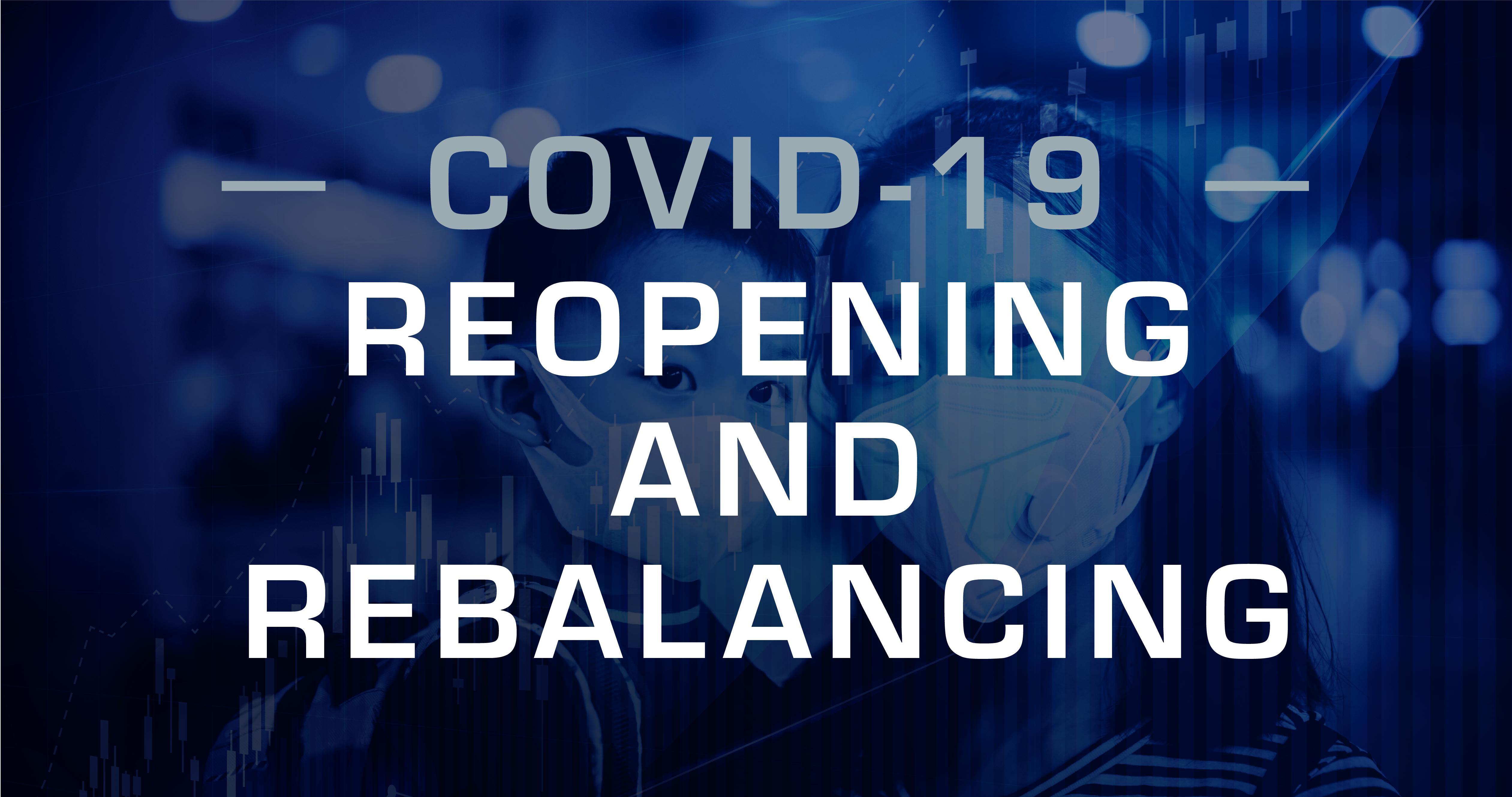 COVID-19 - Rebalancing & Reopening