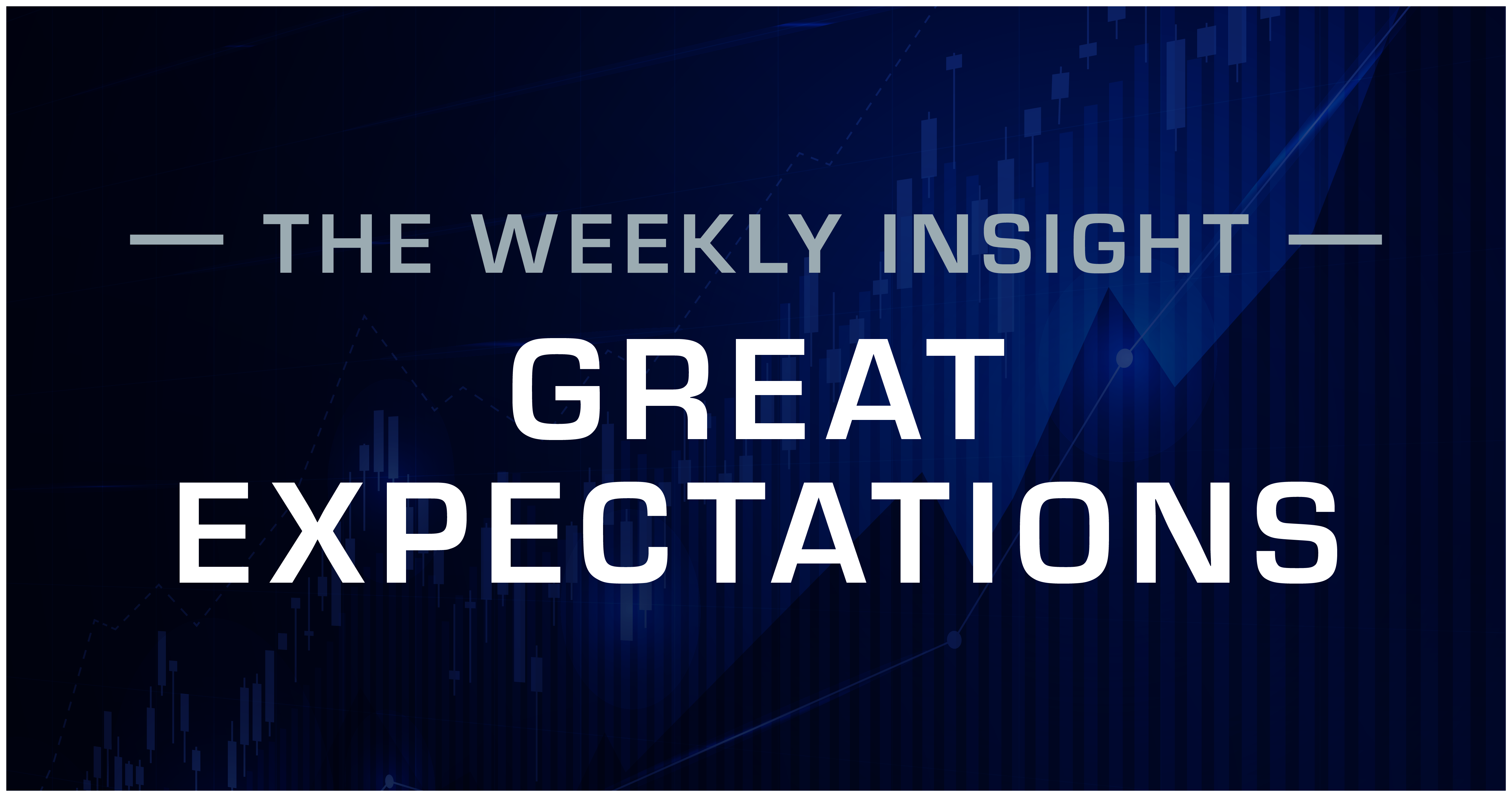 The Weekly Insight: Great Expectations