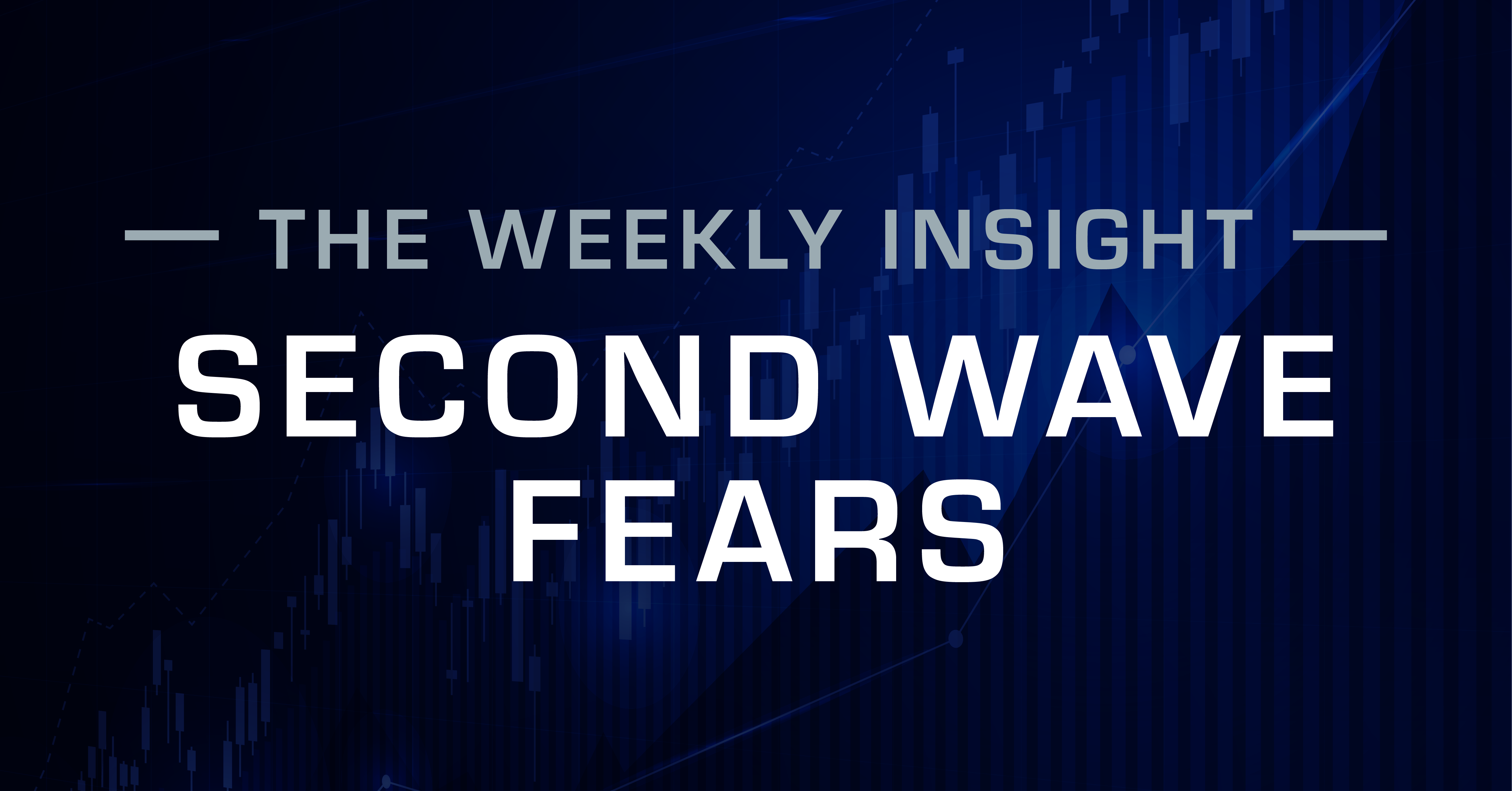 Weekly Market Insight: Second Wave Fears