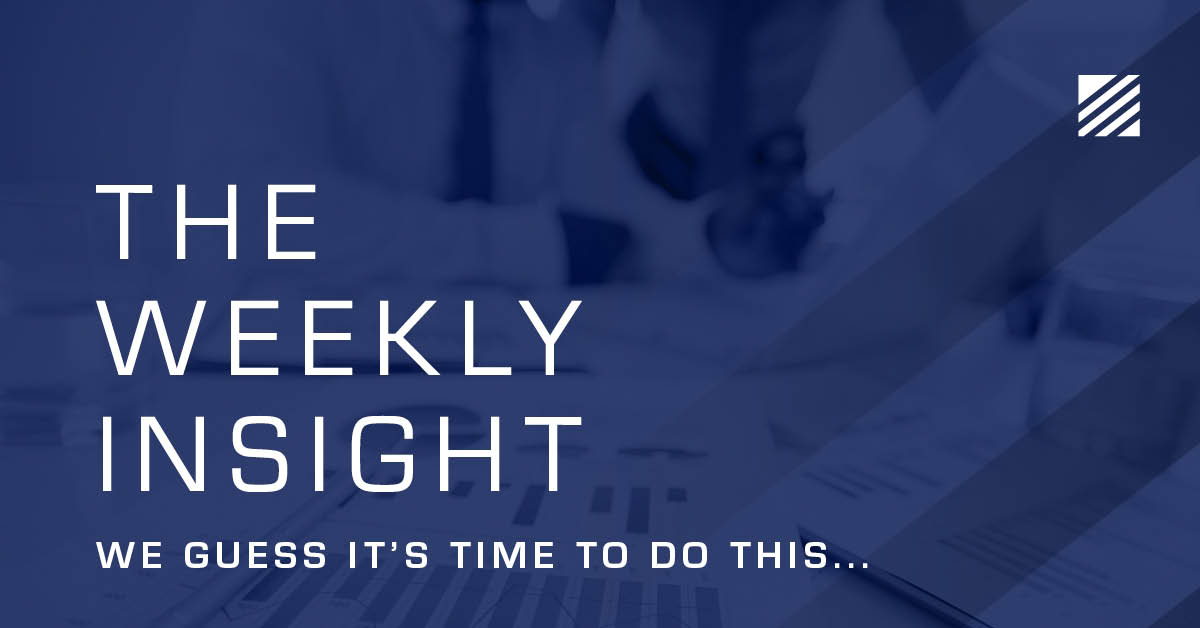 The Weekly Insight: We Guess It's Time to Do This…