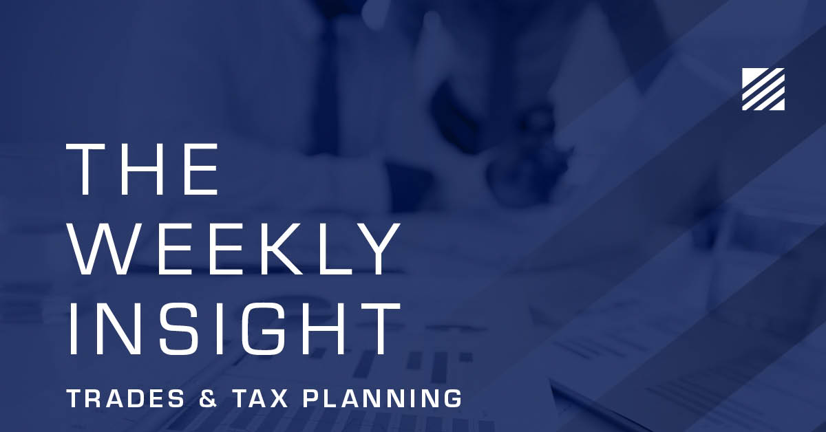 The Weekly Insight: Trades & Tax Planning