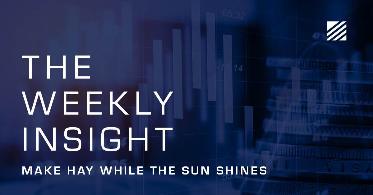 The Weekly Insight: Make Hay While the Sun Shines Graphic