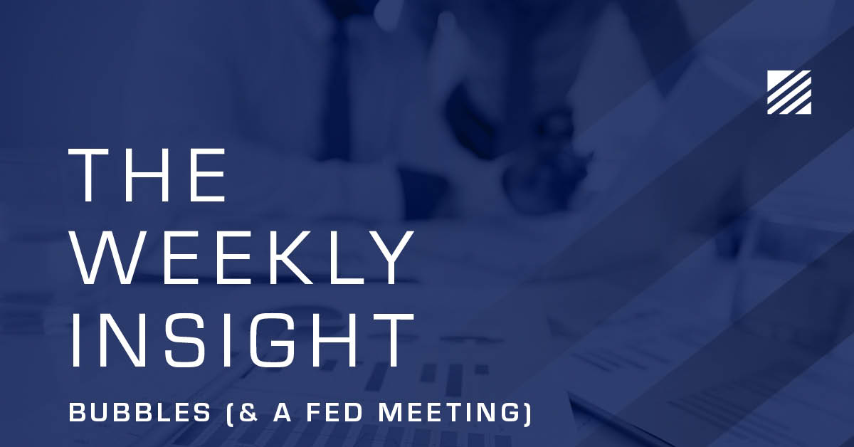 The Weekly Insight: Bubbles (& a Fed Meeting) Graphic